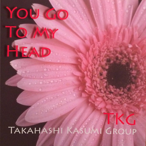 You go to my head /  TKG