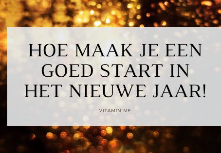 Hoe maak je een goede start in het nieuwe jaar.