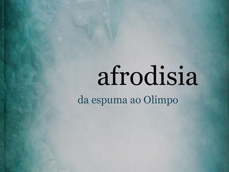 AFRODISIA - da espuma ao Olimpo