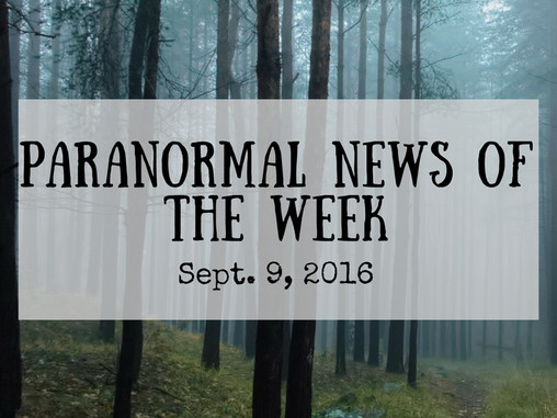 ParaNormal News This Week! Sept. 9, 2016