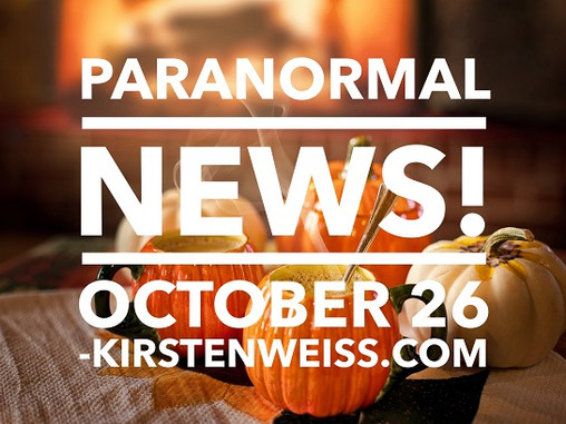 Paranormal News! 26 October