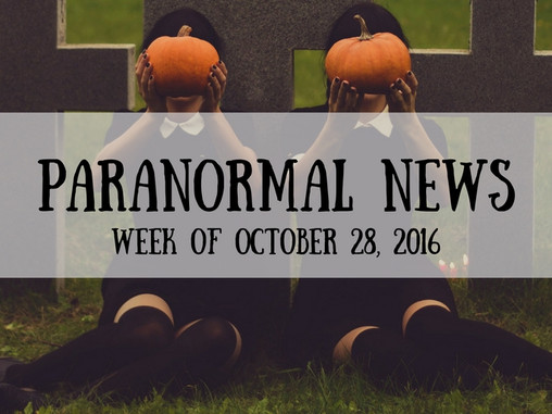ParaNormal News This Week! Oct 28, 2016