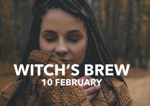Witch's Brew! 10 February 2018