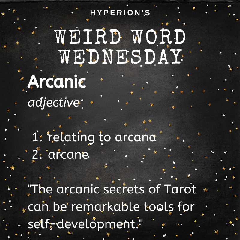 "Arcanic: adjective. 1. relating to arcana; 2. arcane. ""The arcanic secrets of Tarot can be a remarkable tool for self development."""""
