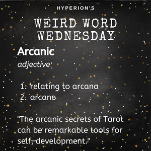 """Arcanic: adjective. 1. relating to arcana; 2. arcane. """"The arcanic secrets of Tarot can be a remarkable tool for self development."""""""""""