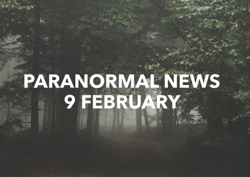 Paranormal News! 9 February 2018
