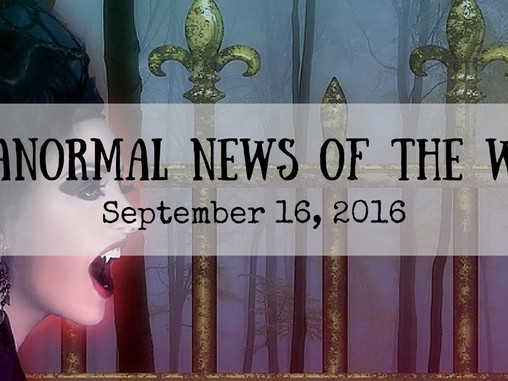 Paranormal News This Week: Sept. 16, 2016