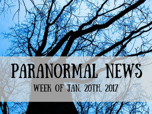 Paranormal News This Week! Jan 20, 2017