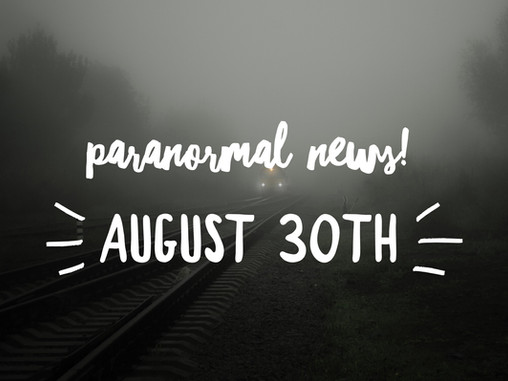 Paranormal News! 30 August