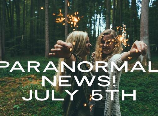 Paranormal News! 5 July 2019