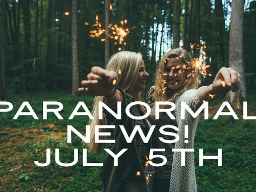 Paranormal News! 5 July 2019