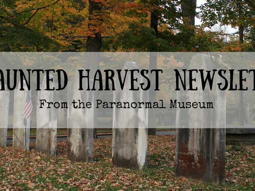 A Haunted Harvest Newsletter from the Paranormal Museum!