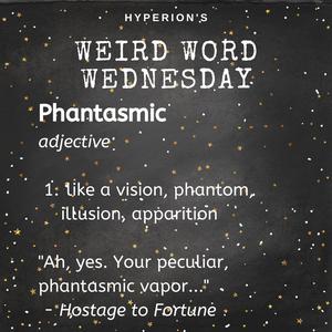 "Phantasmic. Adjuective. 1. like a vision, phantom. ""Ah yes, your peculiar, phantasmic vapor."" - Hostage to Fortune, illusion, apparition."