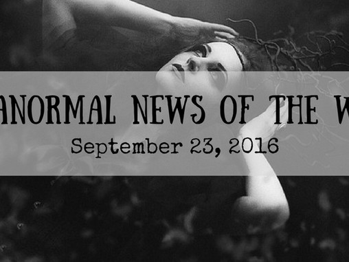 ParaNormal News This Week! Sept. 24, 2016