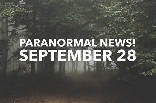 Paranormal News! 28 September