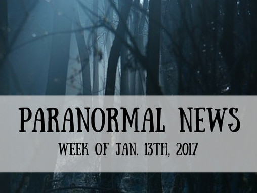 Paranormal News This Week! Jan 13, 2017