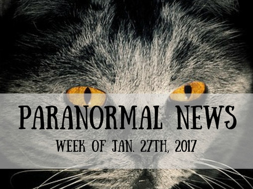 Paranormal News This Week! Jan 27, 2017