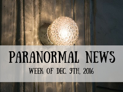 Paranormal News This Week! Dec. 9, 2016