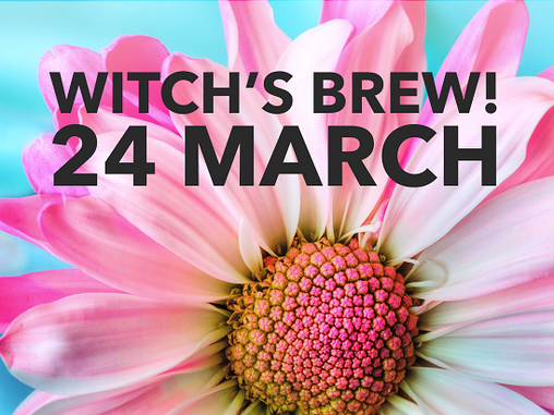 Witch's Brew! 24 March