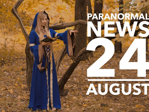 Paranormal News! 24 August