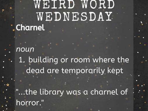 Weird Word Wednesday: Charnel