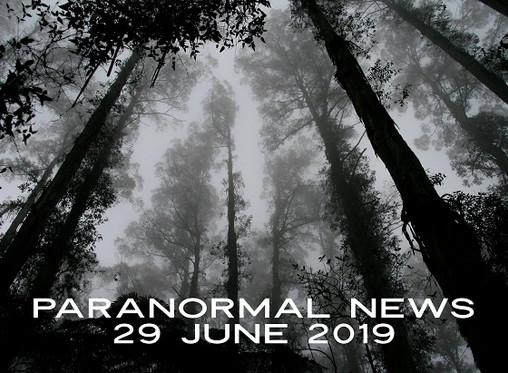 Paranormal News! 29 June, 2019