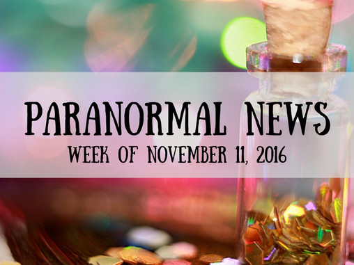 ParaNormal News This Week! Nov. 11, 2016