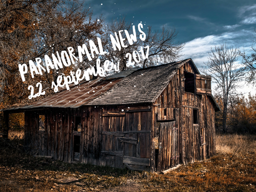 Paranormal News! 22 September 2017