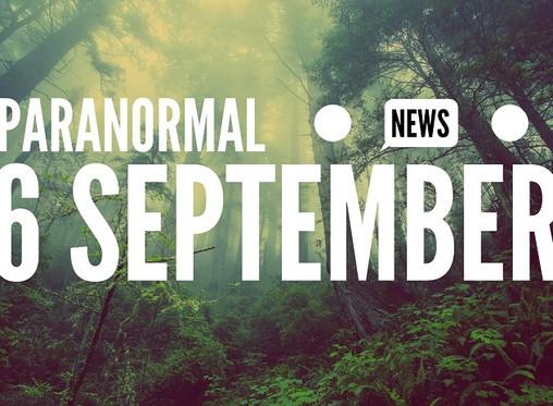 Paranormal News! 6 September