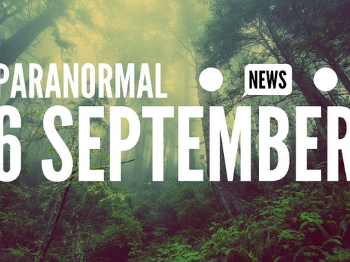 Paranormal News! 6 September