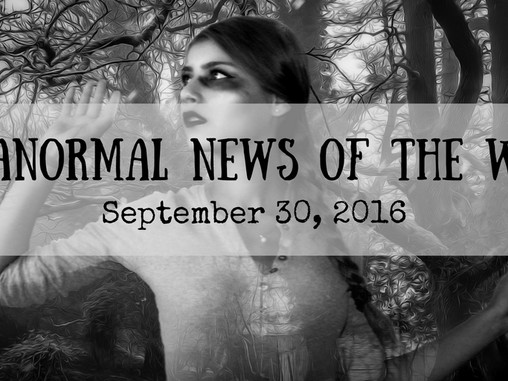 Paranormal News of the Week! Sept. 30, 2016