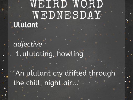 Hyperion's wEiRd Word Wednesday: Ululant