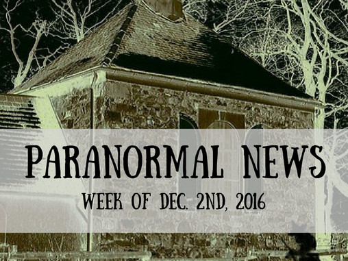 Paranormal News! Dec. 2, 2016