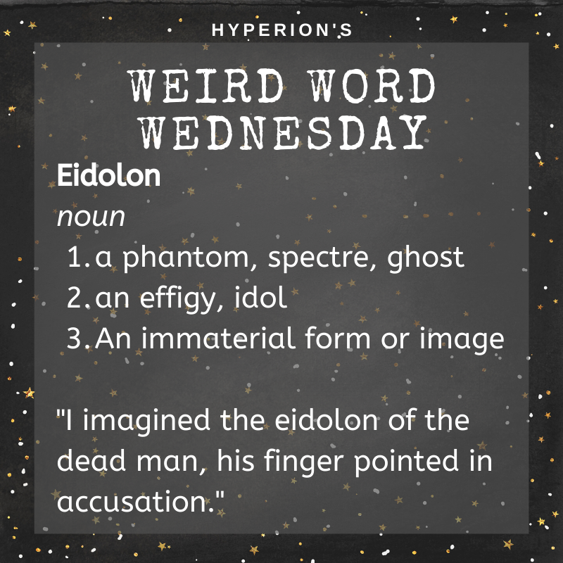 Eidolon: noun. 1. a phantom, spectre, ghost. 2. an effigy, idol. 3. An immaterial form or image. Usage: I imagined the eidolon of the dead man, his finger pointed in accusation.