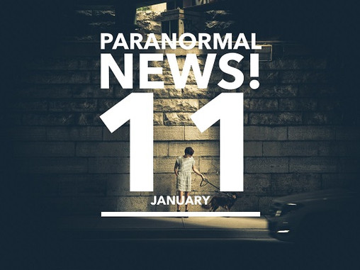 Paranormal News! 11 January 2019