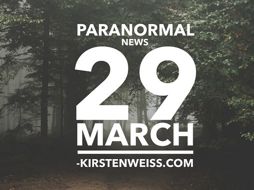 Paranormal News! 29 March 2019
