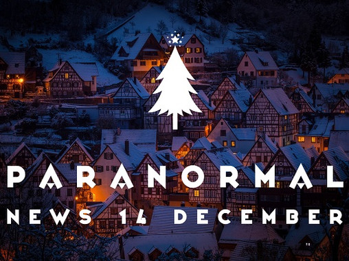 Paranormal News of the Week! 14 December