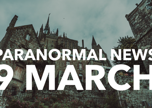 Paranormal News! 9 March