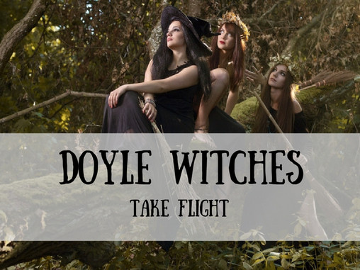 The Doyle Witches Take Flight Today!