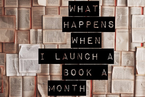 Writing Confidential: This Is What Happens When I Launch a Book a Month