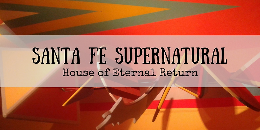 House of Eternal Return, Santa Fe, NM