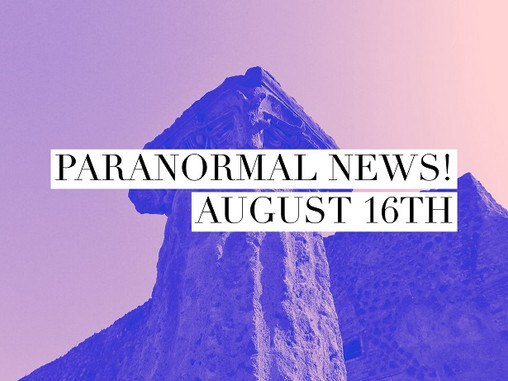 Paranormal News! Aug 16th, 2019