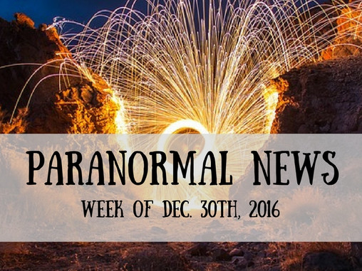 Paranormal News of the Week! Dec. 30, 2016