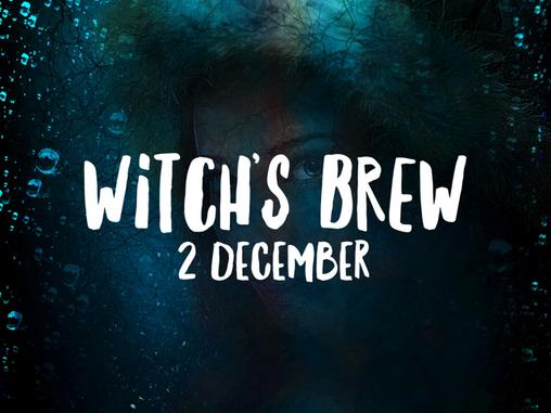 Witch's Brew! 2 December 2017