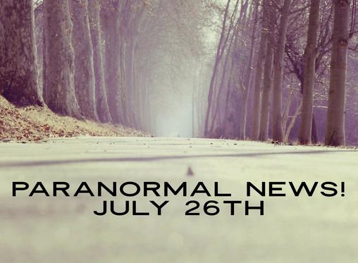Paranormal News! 26 July