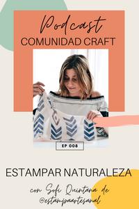 Podcast Comunidad Craft Estampar naturaleza con Sofía Quintana de Estampa Artesanal