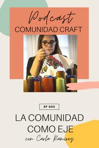 Episodio 5 Podcast Comunidad Craft Carla Ramirez Joyería arte textil