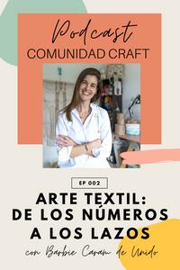 Podcast Comunidad Craft episodio 2 Barbie Caram arte textil macrame
