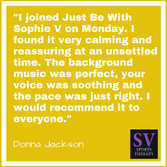 """""""I found it very calming and reassuring at an unsettled time."""" - Donna Jackson"""