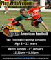 Flag Football for 8 - 12 year olds added to the Viper family.